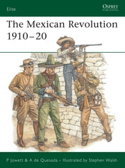 The Mexican Revolution 1910?20 ebook by Philip Jowett,Alejandro de Quesada,Stephen Walsh