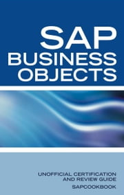 SAP Business Objects Interview Questions: Business Objects in SAP Analytics Certification Review ebook by Sanchez, Terry