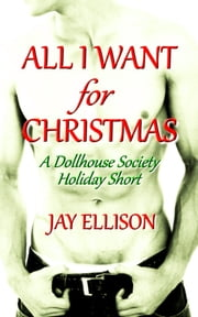 All I Want for Christmas: A Dollhouse Society Holiday Short ebook by Jay Ellison