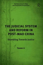 The Judicial System and Reform in Post-Mao China - Stumbling Towards Justice ebook by Yuwen Li