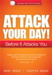 Attack Your Day! - Before It Attacks You ebook by Mark Woods,Trapper Woods