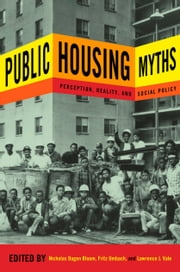 Public Housing Myths - Perception, Reality, and Social Policy ebook by Nicholas Dagen Bloom,Fritz Umbach,Lawrence J. Vale