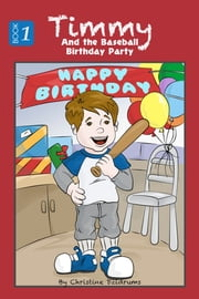 Timmy and the Baseball Birthday Party - Timmy Book 1 ebook by Christine Dzidrums
