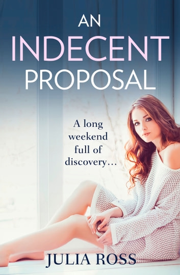 An Indecent Proposal - A sultry story of love and lust ebook by Julia Ross