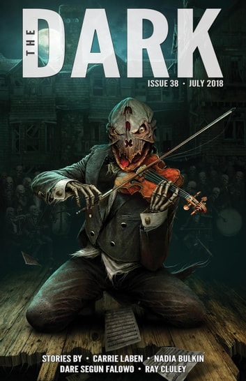 The Dark Issue 38 - The Dark, #38 ebook by Carrie Laben,Nadia Bulkin,Dare Segun Falowo,Ray Cluley