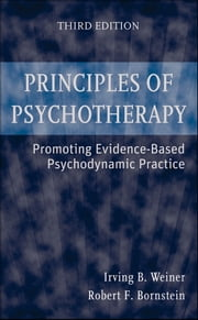 Principles of Psychotherapy - Promoting Evidence-Based Psychodynamic Practice ebook by Irving B. Weiner,Robert F. Bornstein
