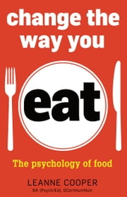 Change the Way You Eat - The Psychology of Food ebook by Cooper,Leanne