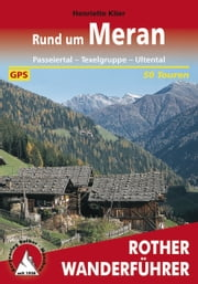 Meran - Passeiertal – Texelgruppe – Ultental, 50 Touren ebook by Henriette Klier
