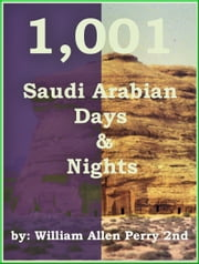 1001 Saudi Arabian Days and Nights ebook by William Allen Perry 2nd