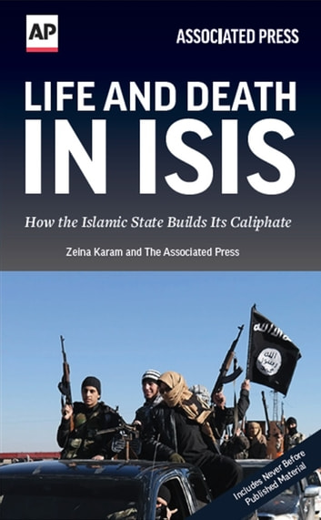 Life and Death in ISIS - How the Islamic State Builds Its Caliphate ebook by Associated Press