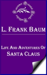 Life and Adventures of Santa Claus ebook by L. Frank Baum