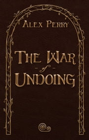 The War of Undoing ebook by Alex Perry