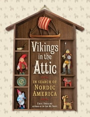 Vikings in the Attic - In Search of Nordic America ebook by Eric Dregni
