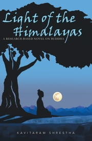 Light of the Himalayas - A Research-Based Novel on Buddha ebook by Kavitaram Shrestha