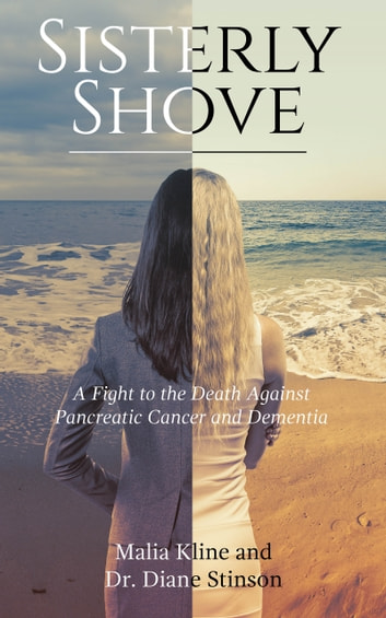 Sisterly Shove - A Fight to the Death Against Pancreatic Cancer and Dementia ebook by Malia Kline,Dr. Diane Stinson