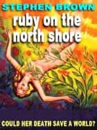 RUBY ON THE NORTH SHORE - A SCIENCE FICTION NOVEL ebook by STEPHEN BROWN