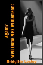Again? Well Done Miss Williamson! ebook by Bridgitte Lesley