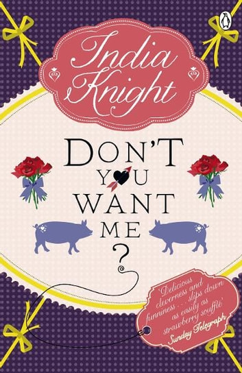 Don't You Want Me? ebook by India Knight