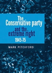 The Conservative Party and the Extreme Right 1945-1975 ebook by Mark Pitchford