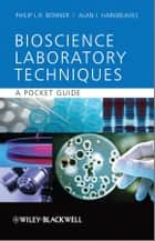Basic Bioscience Laboratory Techniques - A Pocket Guide ebook by Philip L.R. Bonner, Alan J. Hargreaves