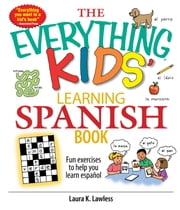 The Everything Kids' Learning Spanish Book - Fun Exercises to Help You Learn Español, Fun Exercises to Help You Learn Espanol ebook by Laura K Lawless