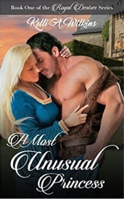 A Most Unusual Princess - Royal Desires Series, #1 ebook by Kelli A. Wilkins