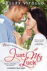 Just My Luck - A Shamrock Falls Novel ebook by Kelley Vitollo