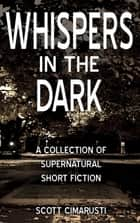 Whispers in the Dark ebook by Scott Cimarusti