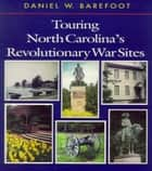 Touring North Carolina's Revolutionary War Sites ebook by Daniel W. Barefoot