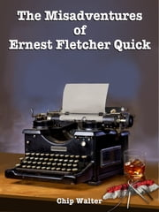 The Misadventures of Ernest Fletcher Quick-Episodes 5 through 6 - Christmas - Season of Joy and New York! ebook by Chip Walter,E. F. Quick,David P. McQuade (Editor)
