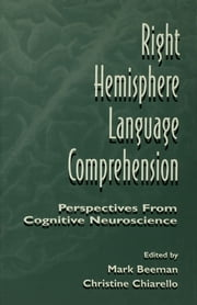 Right Hemisphere Language Comprehension - Perspectives From Cognitive Neuroscience ebook by