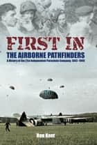 First in! The Airborne Pathfinders ebook by Ron Kent