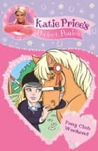 Katie Price's Perfect Ponies: Pony Club Weekend - Book 4 ebook by Katie Price