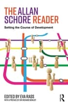 The Allan Schore Reader - Setting the course of development ebook by Eva Rass