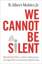 We Cannot Be Silent ebook by R. Albert Mohler, Jr.
