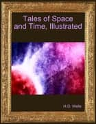 Tales of Space and Time, Illustrated eBook by H.G. Wells