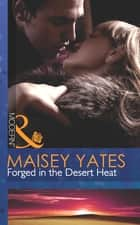 Forged in the Desert Heat (Mills & Boon Modern) eBook by Maisey Yates