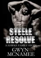 Steele Resolve - The Hawke Family, #6 ebook by Gwyn McNamee