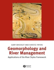 Geomorphology and River Management - Applications of the River Styles Framework ebook by Gary J. Brierley,Kirstie A. Fryirs