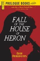 The Fall of the House of Heron ebook by Eden Phillpotts