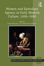 Women and Epistolary Agency in Early Modern Culture, 1450–1690 ebook by James Daybell,Andrew Gordon