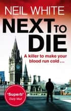 Next to Die ebook by Neil White