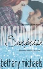 Nashville Surprise - Naughty in Nashville, #6 ebook by Bethany Michaels