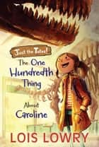 The One Hundredth Thing About Caroline ebook by Lois Lowry