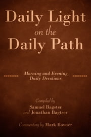 Daily Light on the Daily Path (with Commentary by Mark Bowser) - Morning and Evening Daily Devotions ebook by Samuel Bagster,Jonathan Bagster,Mark Bowser