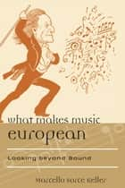 What Makes Music European ebook by Marcello Sorce Keller