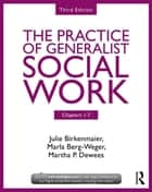 Chapters 1-7: The Practice of Generalist Social Work, Third Edition ebook by Julie Birkenmaier,Marla Berg-Weger,Martha P. Dewees