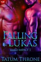 Falling for Lukas ebook by Tatum Throne