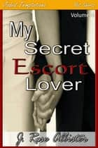 My Secret Escort Lover ebook by J. Rose Allister
