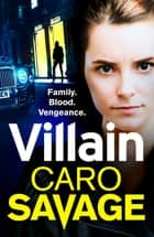 Villain - A heart-stopping addictive crime thriller that you won't be able to put down ebook by Caro Savage